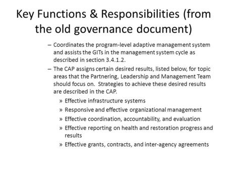Key Functions & Responsibilities (from the old governance document) – Coordinates the program-level adaptive management system and assists the GITs in.