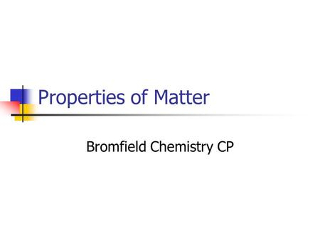 Properties of Matter Bromfield Chemistry CP. Physical Properties Can be observed without changing the composition of the sample.