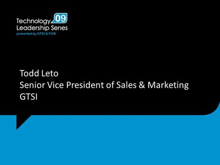 Todd Leto Senior Vice President of Sales & Marketing GTSI.