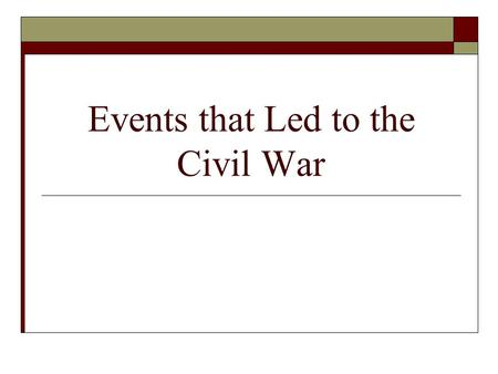 Events that Led to the Civil War. Remember these 4 things…  State Rights  Slavery and Westward Expansion  Economics and Trade Policies  Sectionalism.