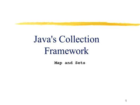1 Java's Collection Framework Map and Sets. 2 Collection Framework  A collections framework is a unified architecture for representing and manipulating.