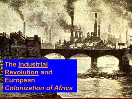 The Industrial Revolution and European Colonization of Africa.