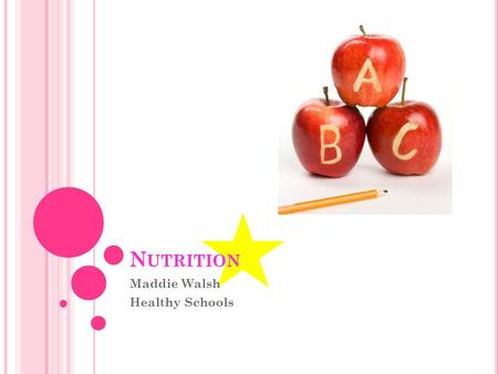 N UTRITION Maddie Walsh Healthy Schools H EALTHY SCHOOLS Children consume half their meals at school Good nutrition within schools has become more important.