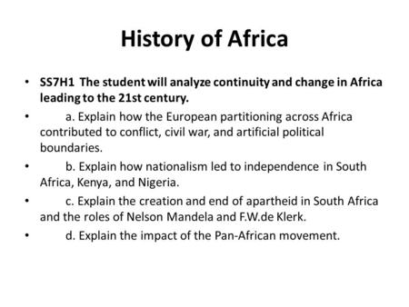 History of Africa SS7H1 The student will analyze continuity and change in Africa leading to the 21st century. a. Explain how the European partitioning.