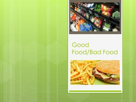Good Food/Bad Food. Module Description  The module was designed to evaluate three proposals which argue for different approaches for responding to the.