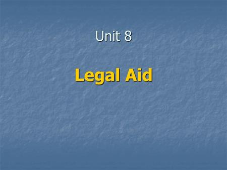 Unit 8 Legal Aid. Legal Aid - key principle EQUALITY BEFORE THE LAW - Acess to information – legal advice - Legal representation – (courts, police stations)