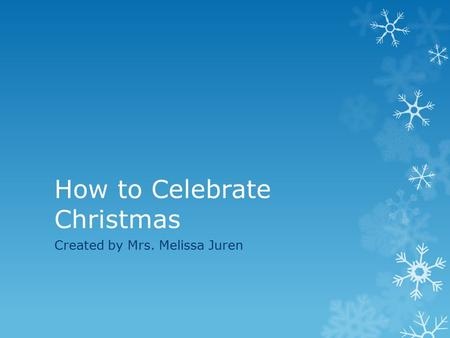 How to Celebrate Christmas Created by Mrs. Melissa Juren.