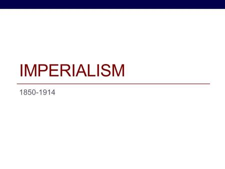 IMPERIALISM 1850-1914. Essential Question Why did European countries want to expand their power?