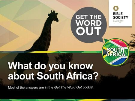` Most of the answers are in the Get The Word Out booklet. What do you know about South Africa? What do you know about South Africa?