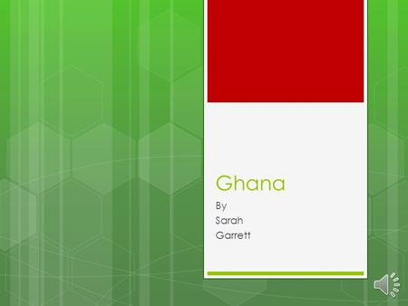 Ghana By Sarah Garrett Where is Ghana  Ghana a small country in Africa.  They share boarders with Burkina, Faso, Ivory Coast, and Togo.
