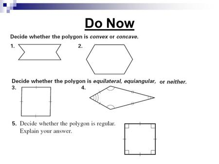 Do Now. Section 8.2 Angles in Polygons Polygon Interior Angles Theorem The sum of the measures of the interior angles of a convex polygon with n sides.