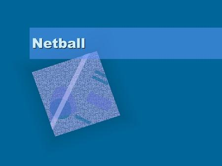 Netball. Content Layout of the CourtLayout of the Court No. of playersNo. of players Playing area for respective playersPlaying area for respective players.