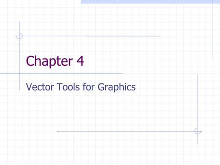 Chapter 4 Vector Tools for Graphics. Vectors – The Basics Lecture 11 Fri, Sep 19, 2003.