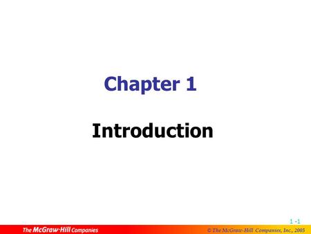© The McGraw-Hill Companies, Inc., 2005 1 -1 Chapter 1 Introduction.