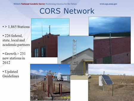 CORS Network > 1,865 Stations 226 federal, state, local and academic partners Growth > 231 new stations in 2012 Updated Guidelines.