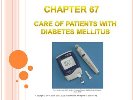 Copyright © 2013, 2010, 2006, 2002 by Saunders, an imprint of Elsevier Inc. Care of Patients with Diabetes Mellitus.