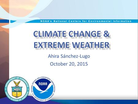 Ahira Sánchez-Lugo October 20, 2015 NOAA's National Centers for Environmental Information.