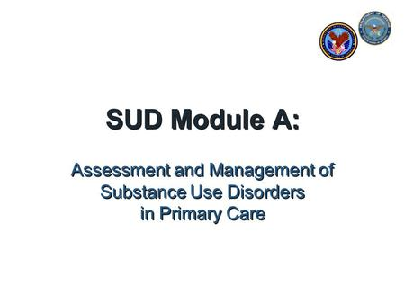 SUD Module A: Assessment and Management of Substance Use Disorders in Primary Care.
