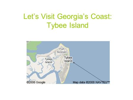 Let's Visit Georgia's Coast: Tybee Island. The coast is where Georgia touches the Atlantic Ocean.