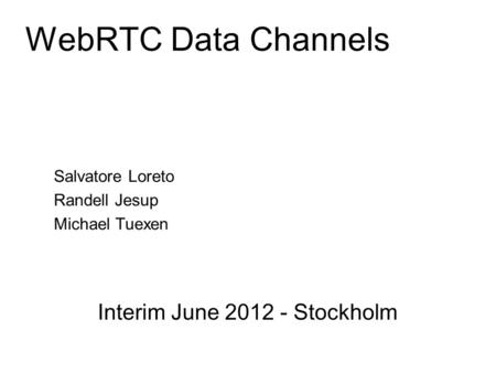Slide title minimum 48 pt CAPITALS Slide subtitle minimum 30 pt WebRTC Data Channels Salvatore Loreto Randell Jesup Michael Tuexen Interim June 2012 -