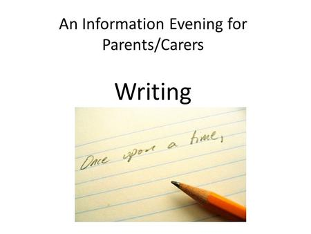 An Information Evening for Parents/Carers Writing.