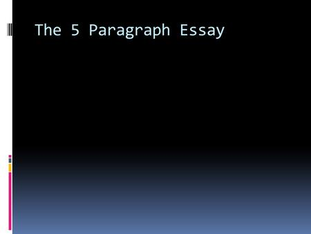 The 5 Paragraph Essay. Objective of Today's Class:  To learn, and review, the requirements of a five-paragraph essay  To understand the requirements.