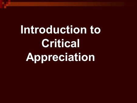 Introduction to Critical Appreciation. INTRODUCTION Writing about Literature is a course that is designed to introduce students to ways and means of analysing.