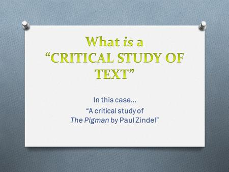 "In this case… ""A critical study of The Pigman by Paul Zindel"""