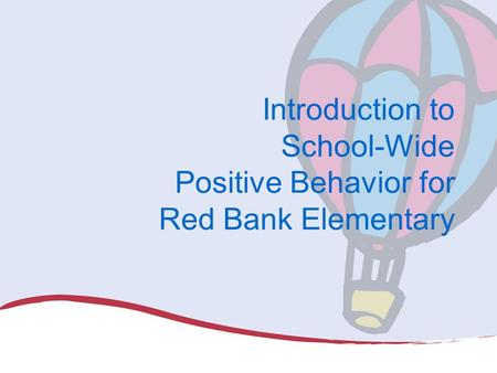 Introduction to School-Wide Positive Behavior for Red Bank Elementary.
