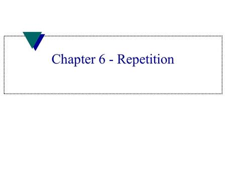 Chapter 6 - Repetition. while Loop u Simplest loop u Two parts: test expression and loop body u Pre-tested loop –Execute loop body if test true –Bypass.