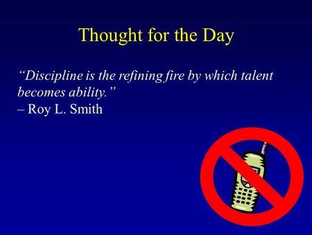 """Discipline is the refining fire by which talent becomes ability."" – Roy L. Smith Thought for the Day."