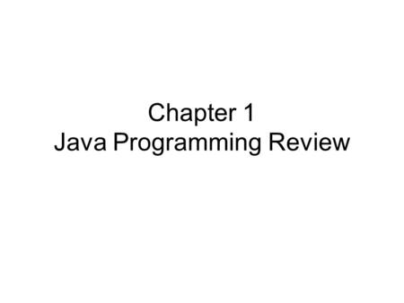 Chapter 1 Java Programming Review. Introduction Java is platform-independent, meaning that you can write a program once and run it anywhere. Java programs.
