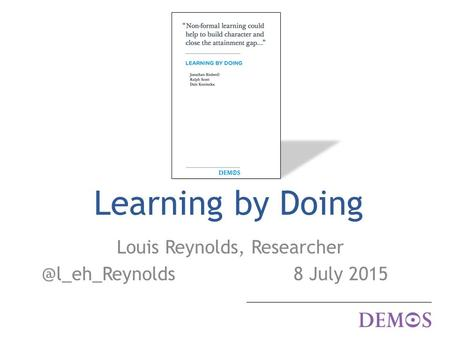 Learning by Doing Louis Reynolds, 8 July 2015.