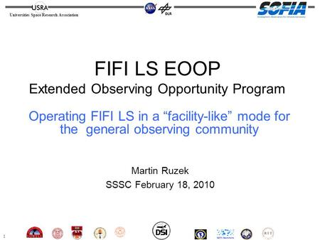 1 Universities Space Research Association Martin Ruzek SSSC February 18, 2010 FIFI LS EOOP Extended Observing Opportunity Program Operating FIFI LS in.