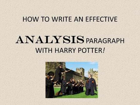 HOW TO WRITE AN EFFECTIVE ANALYSIS PARAGRAPH WITH HARRY POTTER!