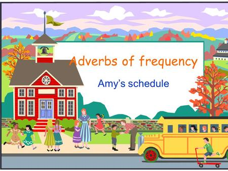 Adverbs of frequency Amy's schedule. SunMonTueWedThurFriSat do housework play the piano read comics have cookery lessons watch TV go to library play basketball.