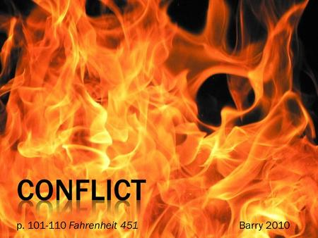 P. 101-110 Fahrenheit 451Barry 2010.  conflict: a struggle between the main character, or protagonist, of a story and an opposing force  It is impossible.