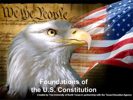 Foundations of the U.S. Constitution Created by The University of North Texas in partnership with the Texas Education Agency.