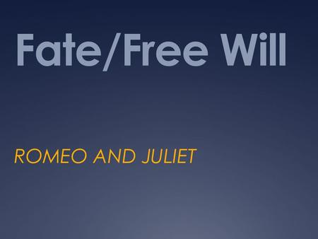 Fate/Free Will ROMEO AND JULIET. FATE  The development of events beyond a person's control.  Predetermined-cannot be changed  Examples:  Harry Potter.