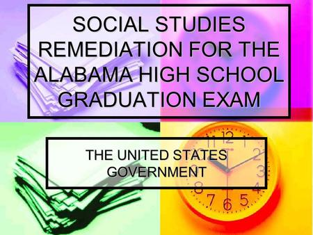 <strong>SOCIAL</strong> STUDIES REMEDIATION FOR THE ALABAMA HIGH SCHOOL GRADUATION EXAM THE UNITED STATES GOVERNMENT.