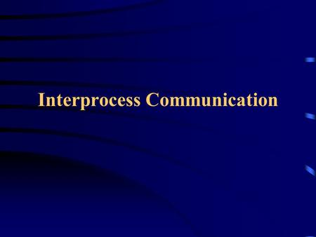 Interprocess Communication. Resource Sharing –Kernel: Data structures, Buffers –Processes: Shared Memory, Files Synchronization Methods –Kernel: Wait.