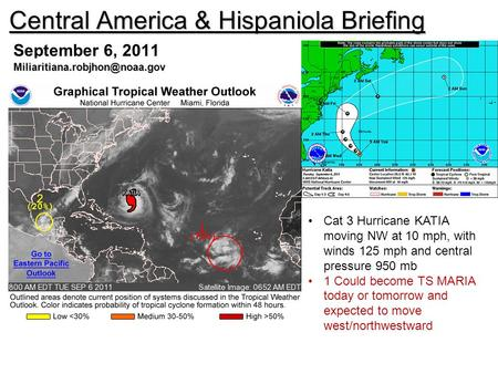 Central America & Hispaniola Briefing September 6, 2011 Cat 3 Hurricane KATIA moving NW at 10 mph, with winds 125 mph and.