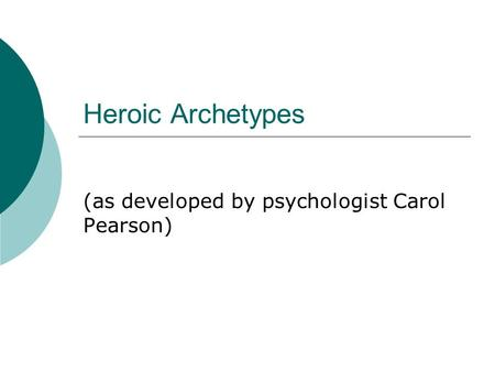 Heroic Archetypes (as developed by psychologist Carol Pearson)