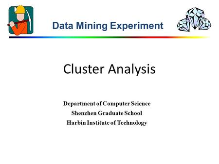 Cluster Analysis Data Mining Experiment Department of Computer Science Shenzhen Graduate School Harbin Institute of Technology.