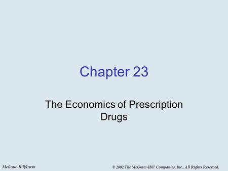 McGraw-Hill/Irwin © 2002 The McGraw-Hill Companies, Inc., All Rights Reserved. Chapter 23 The Economics of Prescription Drugs.