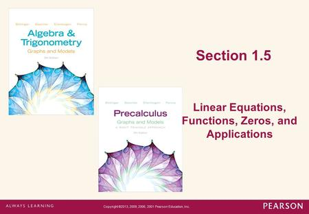 Section 1.5 Linear Equations, Functions, Zeros, and Applications Copyright ©2013, 2009, 2006, 2001 Pearson Education, Inc.