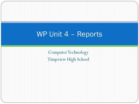 Computer Technology Timpview High School WP Unit 4 – Reports.