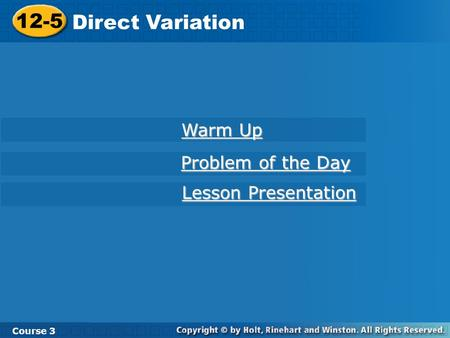 12-5 Direct Variation Course 3 Warm Up Warm Up Problem of the Day Problem of the Day Lesson Presentation Lesson Presentation.