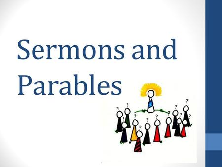 Sermons and Parables. What is a sermon? A spoken or written discourse (communication) on a religious subject.