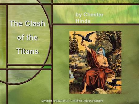 The Clash of the Titans by Chester Hinds 1Adventist Youth Ministry - Caribbean Union Conference.
